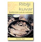 RIBLJI KUVAR Specijaliteti od rečne i morske ribe i morskih plodova