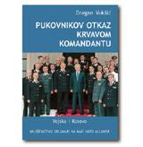 PUKOVNIKOV OTKAZ KRVAVOM KOMANDANTU - Miloševićevo srljanje na mač NATO alijanse Dragan Vukšić