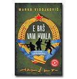 E BAŠ VAM HVALA - Smrt bandi-sloboda Jugoslaviji
